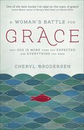A Woman's Battle For Grace: Why God is More Than You Expected and Everything You Need Paperback