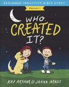 Who Created It?: Genesis 1 (#01 in Beginner Inductive Bible Study Series)