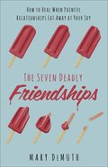 The Seven Deadly Friends: How to Heal and Move on After a Toxic Relationship Paperback