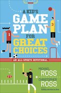 A Kid's Game Plan For Great Choices: An All-Sports Devotional Paperback