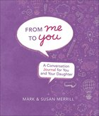 From Me to You Journal: A Conversation Journal For You and Your Daughter (Daughter) Hardback