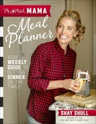 Mix-And-Match Mama Meal Planner: Your Weekly Guide to Getting Dinner on the Table Paperback