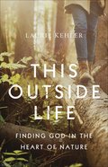 This Outside Life: Finding God in the Heart of Nature Paperback