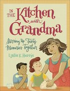 In the Kitchen With Grandma: Stirring Up Tasty Memories Together Paperback