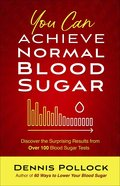 You Can Achieve Normal Blood Sugar: Discover the Surprising Results From Over 100 Blood Sugar Tests Paperback