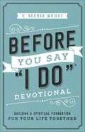 "Before You Say ""I Do"" Devotional: Building a Spiritual Foundation For Your Life Together Paperback"