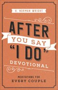 "After You Say ""I Do"" Devotional: Meditations For Every Couple Paperback"