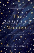 The Radiant Midnight: Depression, Grace, and the Gifts of a Dark Place Paperback