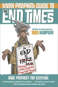 The Non-Prophets Guide to the End Times: Bible Prophecy For Everyone