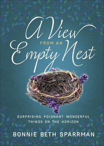 A View From An Empty Nest: Surprising, Poignant, Wonderful Things on the Horizon
