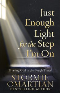 Just Enough Light For the Step Im on: Trusting God in the Tough Times