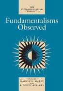 Fundamentalisms Observed (Fundamentalism Project Vol 1) Paperback