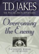Overcoming the Enemy (#06 in Six Pillars From Ephesians Series) Paperback