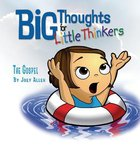 The Gospel (Big Thoughts For Little Thinkers Series) Hardback