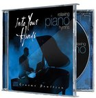 Into Your Hands: Relaxing Piano Hymns CD