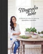 The Magnolia Table: A Collection of Recipes For Gathering Hardback
