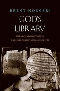 God's Library: The Archaeology of the Earliest Christian Manuscripts Hardback