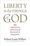 Liberty in the Things of God: The Christian Origins of Religious Freedom Hardback