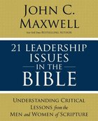 21 Leadership Issues in the Bible: Understanding Critical Issues Faced By the Men and Women of the Bible Paperback