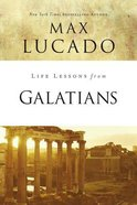 Galatians (Life Lessons With Max Lucado Series) Paperback