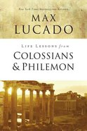 Colossians and Philemon (Life Lessons With Max Lucado Series) Paperback