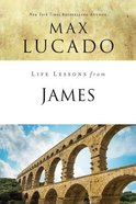 James (Life Lessons With Max Lucado Series) Paperback
