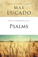Psalms: A Praise Book For God's People (Life Lessons With Max Lucado Series) Paperback