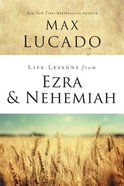 Ezra and Nehemiah: Lessons in Leadership (Life Lessons With Max Lucado Series)