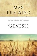 Genesis: Foundation of Life (Life Lessons With Max Lucado Series) Paperback