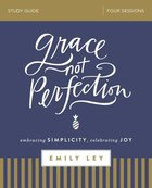 Grace, Not Perfection: Embracing Simplicity, Celebrating Joy (Study Guide) Paperback