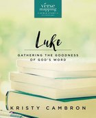 Verse Mapping Luke: Gathering the Goodness of God's Word Paperback