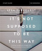 It's Not Supposed to Be This Way: Finding Unexpected Strength When Disappointments Leave You Shattered (Study Guide) Paperback
