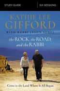 Rock, the Road, and the Rabbi, the: My Journey Into the Heart of the Christian Faith and the Land Where It All Began (Study Guide) Paperback