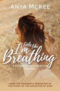 Feels Like I'm Breathing: A Personal Restoration Journal Paperback