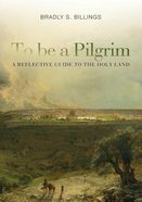 To Be a Pilgrim: A Reflective Guide to the Holy Land Paperback