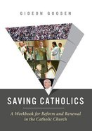 Saving Catholics: A Workbook For Reform and Renewal in the Catholic Church Paperback