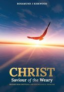 Christ, Saviour of the Weary: Release From Emotional and Psychological Problems Paperback