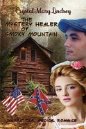 The Mystery Healer of Smoky Mountain: Inspirational Christian Romance Paperback