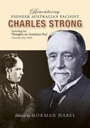 Remembering Pioneer Australian Pacifist Charles Strong: Including His 'Thoughts on Armistice Day' Paperback