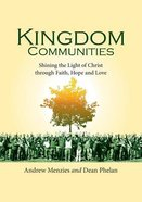 Kingdom Communities: Shining the Light of Christ Through Faith, Hope and Love Paperback