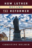 How Luther Became the Reformer Paperback