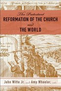 The Protestant Reformation of the Church and the World Paperback