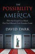 The Possibility of America: How the Gospel Can Mend Our God-Blessed, God-Forsaken Land Paperback