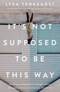 It's Not Supposed to Be This Way eBook