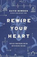 Rewire Your Heart: Replace Your Desire For Sin With Desire For God Paperback