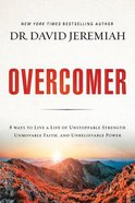 Overcomer: 8 Ways to Live a Life of Unstoppable Strength, Unmovable Faith, and Unbelievable Power Hardback
