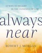 Always Near: 10 Ways to Delight in the Closeness of God Hardback