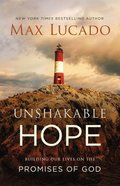 Unshakable Hope: Building Our Lives on the Promises of God Hardback