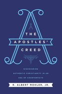 The Apostles' Creed: Discovering Authentic Christianity in An Age of Counterfeits Hardback
