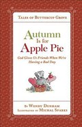 Autumn is For Apple Pie: God Gives Us Friends When We're Having a Bad Day (Tales Of Buttercup Grove Series)
